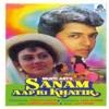Sanam Aap Ki Khatir