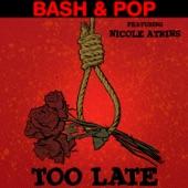 Bash & Pop - Too Late