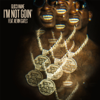 I m Not Goin feat Kevin Gates Gucci Mane