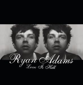 Ryan Adams - Love Is Hell