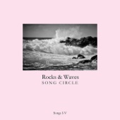 Rocks and Waves Song Circle - I