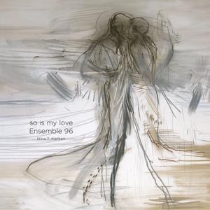 Nina T. Karlsen & Ensemble 96 - So Is My Love