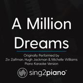 A Million Dreams Originally Performed By Ziv Zaifman, Hugh Jackman & Michelle Williams [Piano Karaoke Version] Sing2Piano - Sing2Piano