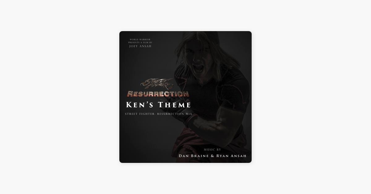Ken's Theme (Street Fighter: Resurrection Mix) - Single by Dan Braine &  Ryan Ansah