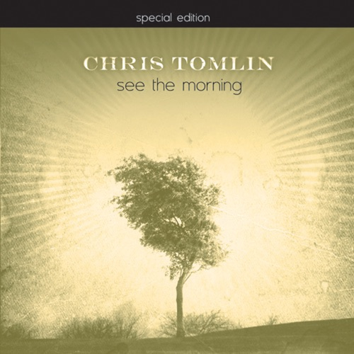 Chris Tomlin - See the Morning (Special Edition)