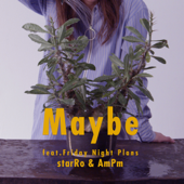 Maybe (feat. Friday Night Plans)