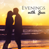 Evenings with Jazz: Cozy Relaxing Vibes for Night, Jazz for Romantic Dinner for Two, Soft Chilled Melodies - Jazz Night Music Paradise