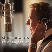 Stromaufwärts - Kaiser singt Kaiser - Roland Kaiser - Roland Kaiser