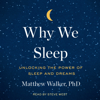 Matthew Walker, PhD - Why We Sleep: Unlocking the Power of Sleep and Dreams (Unabridged) portada
