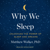 Matthew Walker, PhD - Why We Sleep: Unlocking the Power of Sleep and Dreams (Unabridged)  artwork