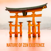 Nature of Zen Existence: Meditation Sounds for Connect Mind, Body, Soul, Find Inner Peace