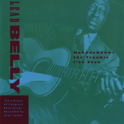 The Library of Congress Recordings, Vol. 5: Nobody Knows the Trouble I've Seen - Lead Belly