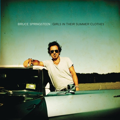 Girls In Their Summer Clothes - Single - Bruce Springsteen