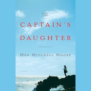 The Captain's Daughter: A Novel (Unabridged) - Meg Mitchell Moore audiobook, mp3