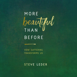 More Beautiful Than Before: How Suffering Transforms Us (Unabridged) - Steve Leder mp3 download