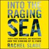 Rachel Slade - Into the Raging Sea: Thirty-Three Mariners, One Megastorm, and the Sinking of the El Faro (Unabridged)  artwork