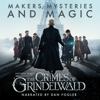 Pottermore Publishing, Mark Salisbury & Hana Walker-Brown - Fantastic Beasts: The Crimes of Grindelwald - Makers, Mysteries and Magic: The Official Audio Documentary  (Unabridged)  artwork