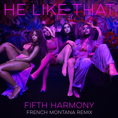 He Like That (French Montana Remix) [feat. French Montana] - Fifth Harmony song