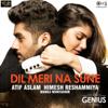 """Dil Meri Na Sune (From """"Genius"""") - Atif Aslam"""