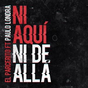 El Parcerito - Ni Aquí Ni de Allá feat. paulo londra