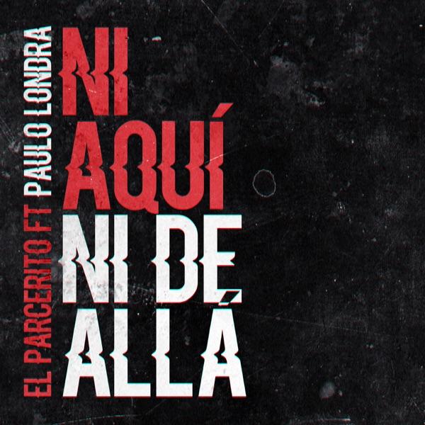 Ni Aquí Ni de Allá (feat. paulo londra) - Single