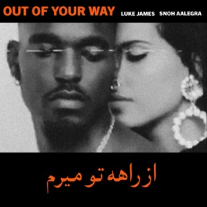 Out Of Your Way (feat. Luke James) [Remix] - Single Mp3 Download