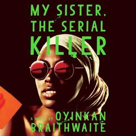My Sister, the Serial Killer: A Novel (Unabridged) audiobook