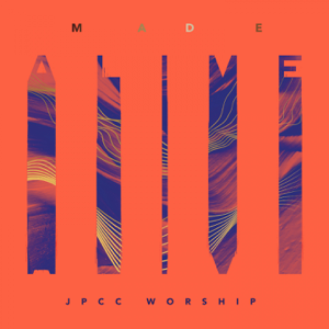 JPCC Worship - Made Alive