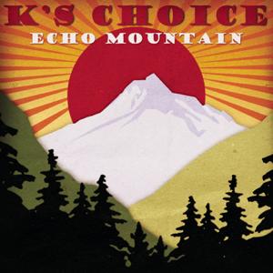 K's Choice - Echo Mountain