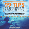 Isaac Daly & Levi Brown - 99 Tips to Get Better at Spearfishing: Actionable Information to Improve Your Spearfishing (Unabridged) artwork