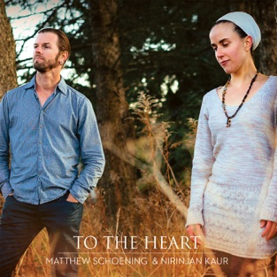 To the Heart – Nirinjan Kaur & Matthew Schoening