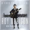 A Love So Beautiful Roy Orbison the Royal Philharmonic Orchestra