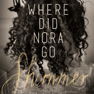 Where Did Nora Go - Shimmer