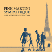 Sympathique - 20th Anniversary Edition (feat. Pink Martini) - Pink Martini - Pink Martini