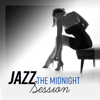 Jazz - The Midnight Session: The Most Seductive, Smooth & Romantic Jazz Music - Jazz Music Collection & Smooth Jazz Music Academy