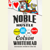 Colson Whitehead - The Noble Hustle: Poker, Beef Jerky, and Death (Unabridged)  artwork