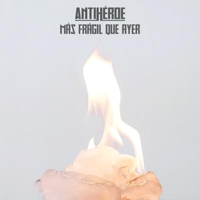 Más Frágil Que Ayer - Single - Antihéroe