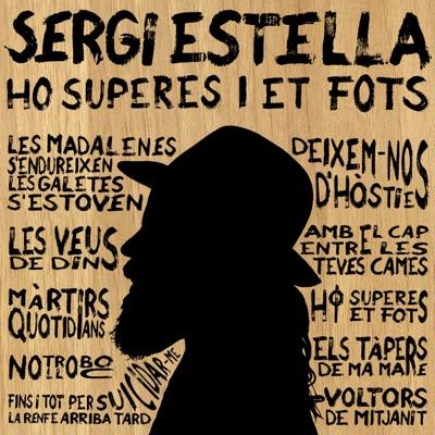 Ho Superes I Et Fots - Sergi Estella