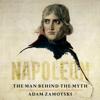 Napoleon: The Man Behind the Myth (Unabridged) - Adam Zamoyski