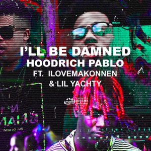 I'll Be Damned (feat. Lil Yachty & ILoveMakonnen) - Single Mp3 Download