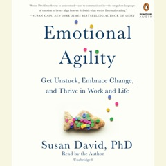 Emotional Agility: Get Unstuck, Embrace Change, and Thrive in Work and Life (Unabridged)