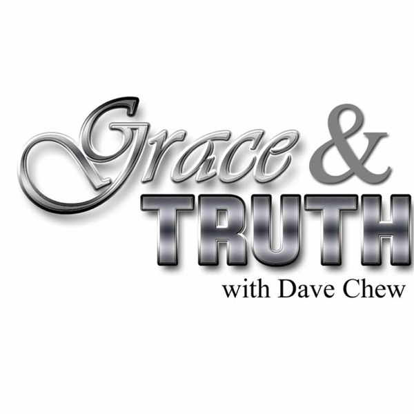 Grace & Truth with Dave Chew