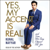 Kunal Nayyar - Yes, My Accent Is Real (Unabridged)  artwork