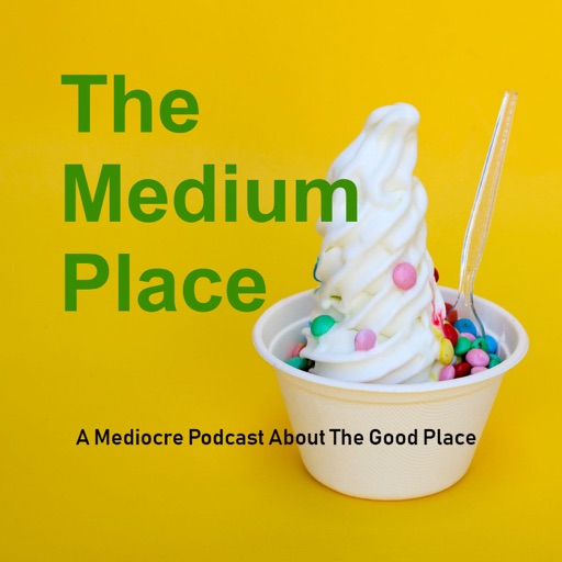 Cover image of The Medium Place: A Mediocre Podcast About The Good Place