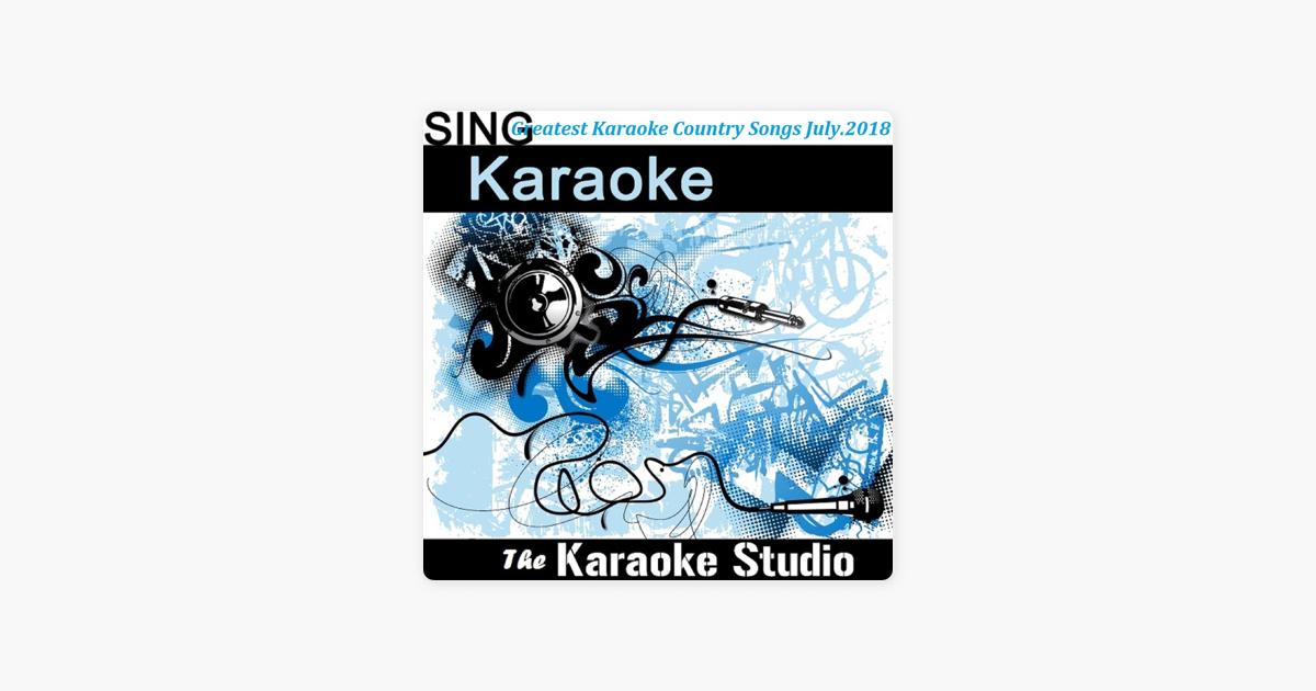 Greatest Karaoke Country Songs (July 2018) by The Karaoke Studio