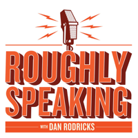 Roughly Speaking podcast