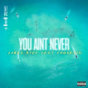 James Rich - You Ain't Never feat. Shoneyin