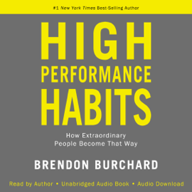 High Performance Habits: How Extraordinary People Become That Way (Unabridged) audiobook