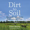 Dirt to Soil: One Family's Journey into Regenerative Agriculture (Unabridged) - Gabe Brown