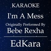 I'm a Mess (Originally Performed by Bebe Rexha) [Karaoke No Guide Melody Version]